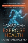 The Wisdom of Exercise Health: Feel Better Than Ever While Protecting Yourself Against A Wide Range of Illnesses. Cover Image