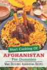 Start Cooking Of Afghanistan For Dummies: Make Delicious Afghanistan Recipes: Afghanistan Cuisine Guide Cover Image
