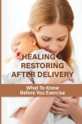Healing & Restoring After Delivery: What To Know Before You Exercise: How To Treat Postpartum Depression Cover Image