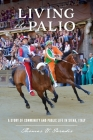 Living the Palio: A Story of Community and Public Life in Siena, Italy Cover Image