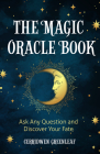 The Magic Oracle Book: Ask Any Question and Discover Your Fate (Divination, Fortunetelling, Finding Your Fate, Fans of Oracle Cards) Cover Image