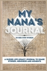 My Nana's Journal: A Guided Life Legacy Journal To Share Stories, Memories and Moments 7 x 10 Cover Image