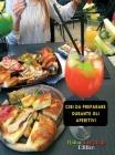Cibi Da Preparare Durante Gli Aperitivi ! Scopri Le Ricette Da Attuare Per Le Occasioni Di Festa: How to Cook At Home ? Cookbook In Italiano - Food An Cover Image