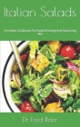 Italian Salads: An Italian Cookbook For Salad Dressing And Seasoning Mix Cover Image