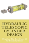 Hydraulic Telescopic Cylinder Design: What Are The Two Types Of Hydraulic Systems?: Hydraulic Cylinder Design Calculations Cover Image