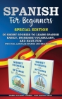 Spanish for Beginners: 20 Short Stories to Learn Spanish Easily, Increase Vocabulary, and Have Fun! (two dual-language Spanish and English bo Cover Image