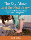 The Sky Above and the Mud Below: Lessons from Nature Preschools and Forest Kindergartens Cover Image