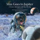 Max Goes to Jupiter: A Science Adventure with Max the Dog (Science Adventures with Max the Dog series) Cover Image