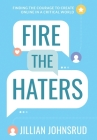Fire the Haters: Finding Courage to Create Online in a Critical World Cover Image