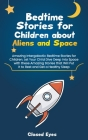 Bedtime Stories for Children about Aliens and Space: Amazing Intergalactic Bedtime Stories for Children. Let Your Child Dive Deep into Space with thes Cover Image