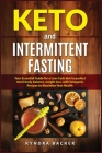 Keto And Intermittent Fasting: Your Essential Guide for a Low-Carb Diet for Perfect Mind-Body Balance, Weight Loss, With Ketogenic Recipes to Maxizim (Healthy Living #2) Cover Image