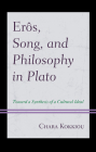 Erôs, Song, and Philosophy in Plato: Towards a Synthesis of a Cultural Ideal Cover Image