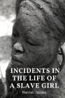 Incidents in the Life of a Slave Girl Harriet Jacobs: Written by Herself by Harriet Jacobs (Annotated) (Illustrated) Cover Image