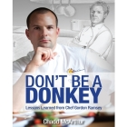 Don't Be a Donkey Lib/E: Lessons Learned from Chef Gordon Ramsey Cover Image