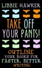 Take Off Your Pants!: Outline Your Books for Faster, Better Writing Cover Image