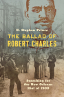 The Ballad of Robert Charles: Searching for the New Orleans Riot of 1900 Cover Image