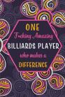 One F*cking Amazing Billiards Player Who Makes A Difference: Blank Lined Pattern Funny Journal/Notebook as Birthday, Christmas, Game day, Appreciation Cover Image