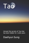 Tao: Unravel the secrets of Tao that has been hidden for 2,500 years Cover Image
