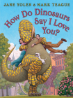 How Do Dinosaurs Say I Love You? (How Do Dinosaurs...?) Cover Image