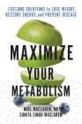 Maximize Your Metabolism: Lifelong Solutions to Lose Weight, Restore Energy, and Prevent Disease Cover Image