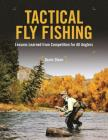 Tactical Fly Fishing: Lessons Learned from Competition for All Anglers Cover Image