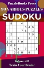 PuzzleBooks Press Sudoku 90 Various Puzzles Volume 43: Train Your Brain! Cover Image