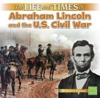 The Life and Times of Abraham Lincoln and the U.S. Civil War Cover Image