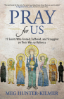 Pray for Us: 75 Saints Who Sinned, Suffered, and Struggled on Their Way to Holiness Cover Image