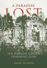 A Paradise Lost: The Imperial Garden Yuanming Yuan Cover Image