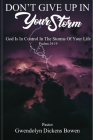 Don't Give Up In Your Storm: God Is In Control In the Storms of Your Life Cover Image