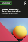 Teaching Mathematics Through Problem-Solving: A Pedagogical Approach from Japan (Studies in Mathematical Thinking and Learning) Cover Image