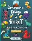 Dinosauro Draghi e Robot libro da colorare per bambini dai 4 agli 8 anni: Era stupefacente con questo libro da colorare per bambini di età adatta 4-8 Cover Image
