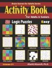 Activity Book for Adults & Seniors: 500 Easy Logic Puzzles (Sudoku - Fillomino - Kakuro - Futoshiki - Hitori - Slitherlink - Killer Sudoku - Calcudoku Cover Image