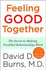Feeling Good Together: The Secret to Making Troubled Relationships Work Cover Image