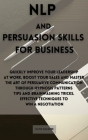 NLP and Persuasion Skills for Business: Quickly improve your leadership at work, boost your sales and master the art of persuasive communication throu Cover Image