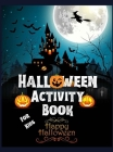 Halloween Activity Book For Kids: A Fun Workbook To Celebrate Trick Or Treat Learning / Fun, Spooky, Happy And Amazing Halloween Activities, Mazes, Wo Cover Image