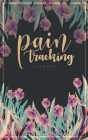 Pain Tracking Logbook: Small Size 5x8 Pain Management Tracker Monitoring Record Tracking Symptoms, Triggers, Relief Measures Notes & More Cover Image