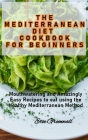 The Mediterranean Diet Cookbook for Beginners: Mouthwatering and Amazingly Easy Recipes to eat using the Healthy Mediterranean Method Cover Image