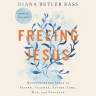 Freeing Jesus: Rediscovering Jesus as Friend, Teacher, Savior, Lord, Way, and Presence Cover Image