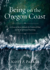 Being on the Oregon Coast: An Essay on Nature, Solitude, the Creation of Value, and the Art of Human Flourishing Cover Image