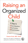 Raising an Organized Child: 5 Steps to Boost Independence, Ease Frustration, and Promote Confidence Cover Image