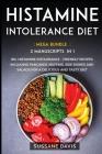 Histamine Intolerance Diet: MEGA BUNDLE - 2 Manuscripts in 1 - 80+ Histamine Intolerance - friendly recipes including pancakes, muffins, side dish Cover Image
