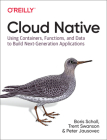 Cloud Native: Using Containers, Functions, and Data to Build Next-Generation Applications Cover Image