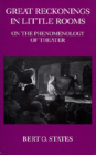 Great Reckonings in Little Rooms: On the Phenomenology of Theater Cover Image