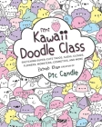 Mini Kawaii Doodle Class: Sketching Super-Cute Tacos, Sushi Clouds, Flowers, Monsters, Cosmetics, and More Cover Image