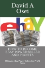 How to Become Ebay Power Seller and Profits: Ultimate eBay Power Seller And Profit Guide Cover Image