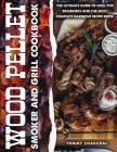 Wood pellet and smoker grill cookbook: Every Barbecuer's Bible with 100+ Recipes to Make Delicious Meals on the Grill and Tasty Sauces for Every Backy Cover Image