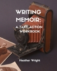 Writing Memoir: A Take-Action Workbook Cover Image