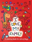 I Love My Family: A Coloring Book for Girls and Boys - Activity Book for Kids to Build A Strong Character Cover Image
