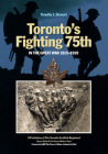 Toronto's Fighting 75th in the Great War: A Prehistory of the Toronto Scottish Regiment (Queen Elizabeth the Queen Mother's Own) (Canadian Unit #2) Cover Image